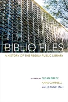 Image for Biblio Files: A History of the Regina Public Library