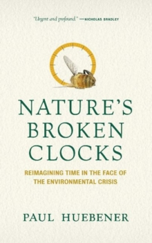 Image for Nature's Broken Clocks : Reimagining Time in the Face of the Environmental Crisis