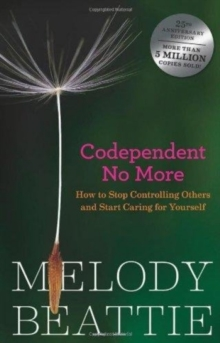 Image for Codependent no more  : how to stop controlling others and start caring for yourself