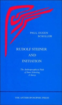 Image for Rudolf Steiner and Initiation : The Anthroposophical Path of Inner Schooling: A Survey