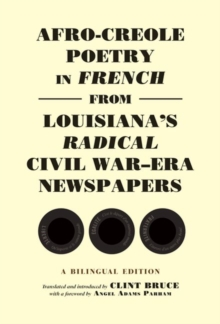 Image for Afro-Creole Poetry in French from Louisiana's Radical Civil War-Era Newspapers : A Bilingual Edition