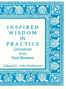 Image for Inspired Wisdom in Practice : Quotations from Paul Brunton