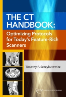 Image for The CT Handbook : Optimizing Protocols for Today's Feature-Rich Scanners