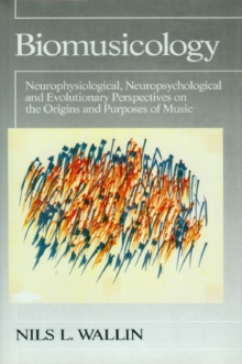 Image for Biomusicology - Neurophysiological, Neuropsychological and Evolutionary Perspectives on the Origins and Purposes of Music