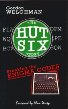 Image for The Hut Six Story : Breaking the Enigma Codes
