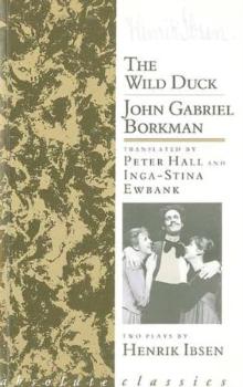 Wild Duck/John Gabriel Borkman (Trans. Peter Hall/Inga-Stina Ewbank)