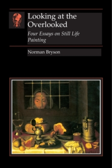 Image for Looking at the overlooked  : four essays on still life painting