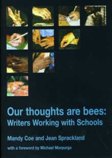 Image for Our thoughts are bees  : writers working with schools
