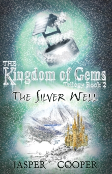 Image for The Silver Well : The Kingdom of Gems Trilogy