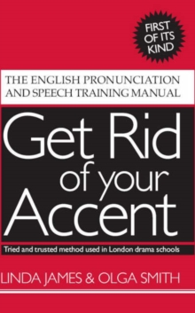 Image for Get Rid of Your Accent : The English Pronunciation and Speech Training Manual
