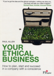 Image for Your ethical business  : how to plan, start & succeed in a company with a conscience