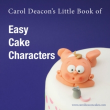Image for Carol Deacon's little book of easy cake characters