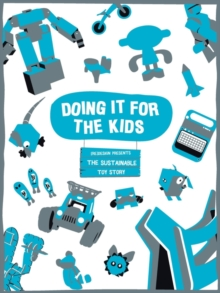 Image for Doing it for the kids  : the sustainable toy story