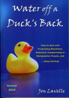 Image for Water off a Duck's Back : How to Deal with Frustrating Situations, Awkward, Exasperating and Manipulative People and... Keep Smiling!