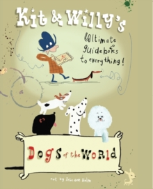 Image for Dogs of the World : Kit and Willy's Ultimate Guide Books to Everything
