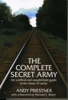 "Image for The Complete ""Secret Army"" : Unofficial and Unauthorised Guide to the Classic TV Drama Series"