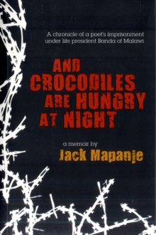 Image for And crocodiles are hungry at night  : a chronicle of a poet's imprisonment under life president Banda of Malawi