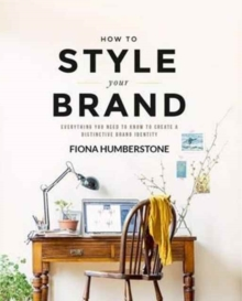 Image for How to style your brand  : everything you need to know to create a distinctive brand identity