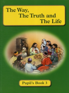 Image for The way, the truth and the life: Pupil's book 3