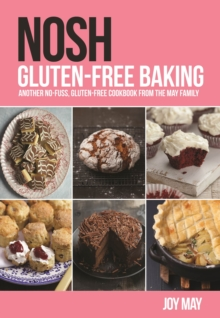 NOSH Gluten-Free Baking: Another No-Fuss, Gluten-Free Cookbook from the NOSH Family