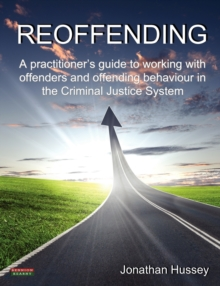 Image for Reoffending  : a practitioner's guide to working with offenders and offending behaviour in the criminal justice system