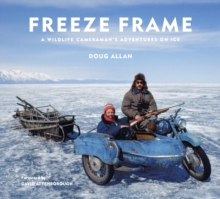 Image for Freeze Frame : A Wildlife Cameraman's Adventures on Ice