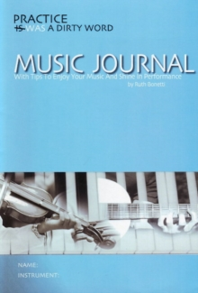 Image for Practice Was a Dirty Word Music Journal : With Tips to Enjoy Your Music and Shine in Performance