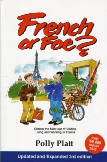 Image for French or Foe? : Getting the Most Out of Visiting, Living and Working in France