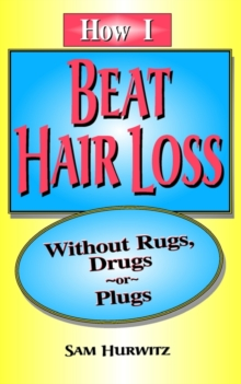 Image for How I Beat Hair Loss without Rugs, Drugs or Plugs
