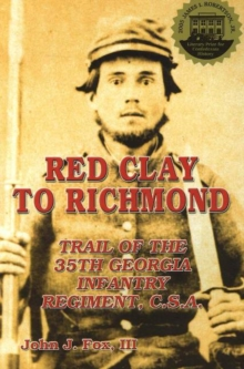 Image for Red Clay to Richmond : Trail of the 35th Georgia Infantry Regiment, CSA