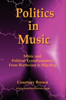 Image for Politics in music  : music and political transformation from Beethoven to Hip-hop