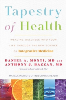 Image for Tapestry of Health : Weaving Wellness into Your Life Through the New Science of Integrative Medicine