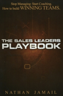 Image for The Sales Leaders Playbook : Stop Managing, Start Coaching, How to Build Winning Teams