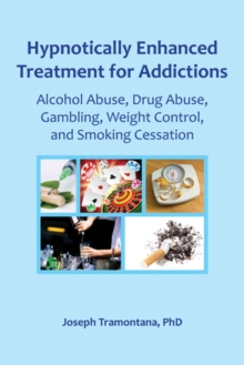 Image for Hypnotically Enhanced Treatment for Addictions : Alcohol Abuse, Drug Abuse, Gambling, Weight Control and Smoking Cessation