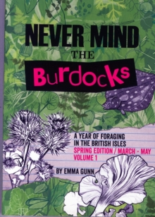 Image for Never Mind the Burdocks, a Year of Foraging in the British Isles : Spring Edition - March to May