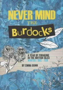 Image for Never Mind the Burdocks, 365 Days of Foraging in the British Isles : Winter Edition - December to February