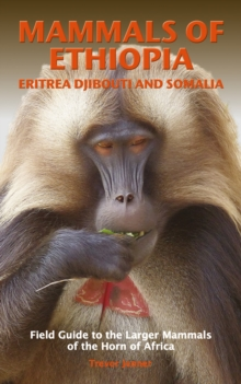 Image for Mammals of Ethiopia, Eritrea, Djibouti and Somalia  : field guide to the larger mammals of the horn of Africa