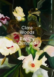 Image for Clare Woods - reality dimmed