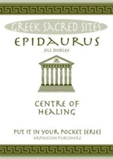 Image for Epidaurus : Centre of Healing. All You Need to Know About the Site's Myths, Legends and its Gods