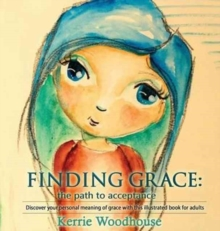 Image for Finding Grace : the path to acceptance: Discover your personal meaning of grace with this illustrated book for adults