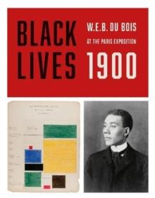 Image for Black lives 1900  : W.E.B. Du Bois at the Paris Exposition