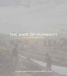 Image for The Amir of Humanity: A Lifetime of Compassion : The Amir of Kuwait and the Tradition of Impactful Giving