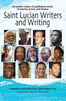 Image for Saint Lucian Writers and Writing: An Author Index : Published Works of Poetry, Prose, Drama