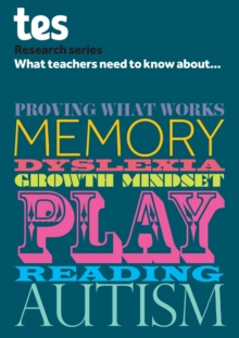 Image for What teachers need to know about...proving what works, memory, dyslexia, growth mindset, play, reading, autism