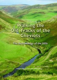 Image for Walking the Old Tracks of the Cheviots : The Archaeology of the Hills
