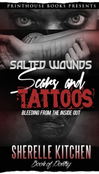 Image for Salted Wounds, Scars and Tattoos : Bleeding from the Inside Out
