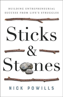 Image for Sticks & stones  : building entrepreneurial success from life's struggles