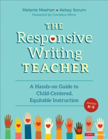 The Responsive Writing Teacher, Grades K-5 : A Hands-on Guide to Child- Centered, Equitable Instruction by Corter, Kelsey Marie (9781071840641) |  BrownsBfS