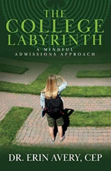 Image for The College Labyrinth : A Mindful Admissions Approach