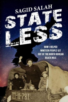 Image for Stateless : How I Helped Nineteen People Get Out of the North Korean Black Hole